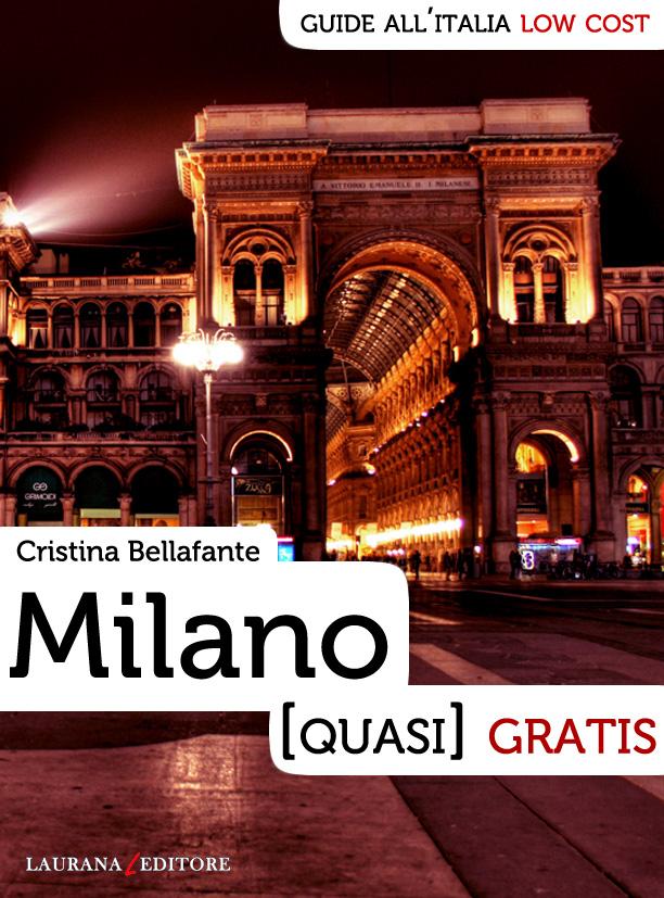 Milano (quasi) gratis di Cristina Bellafante Laurana editore